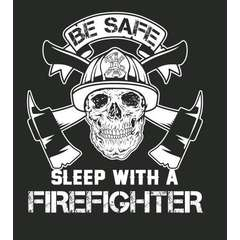 BE SAFE SLEEP WITH A FIREFIGHTER T SHIRT